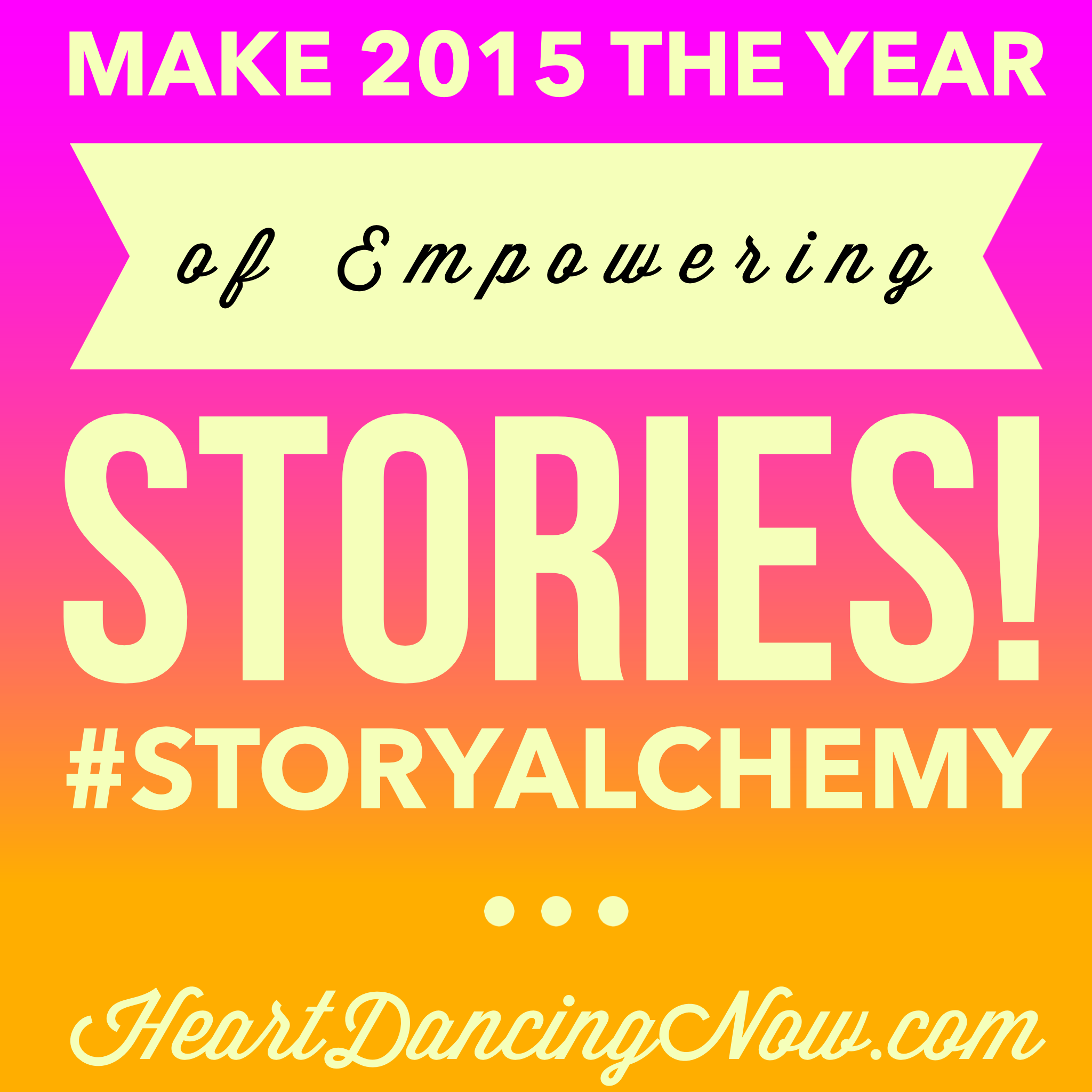 Declare 2015 as Your Year of Empowering Stories | Heart Dancing Steps